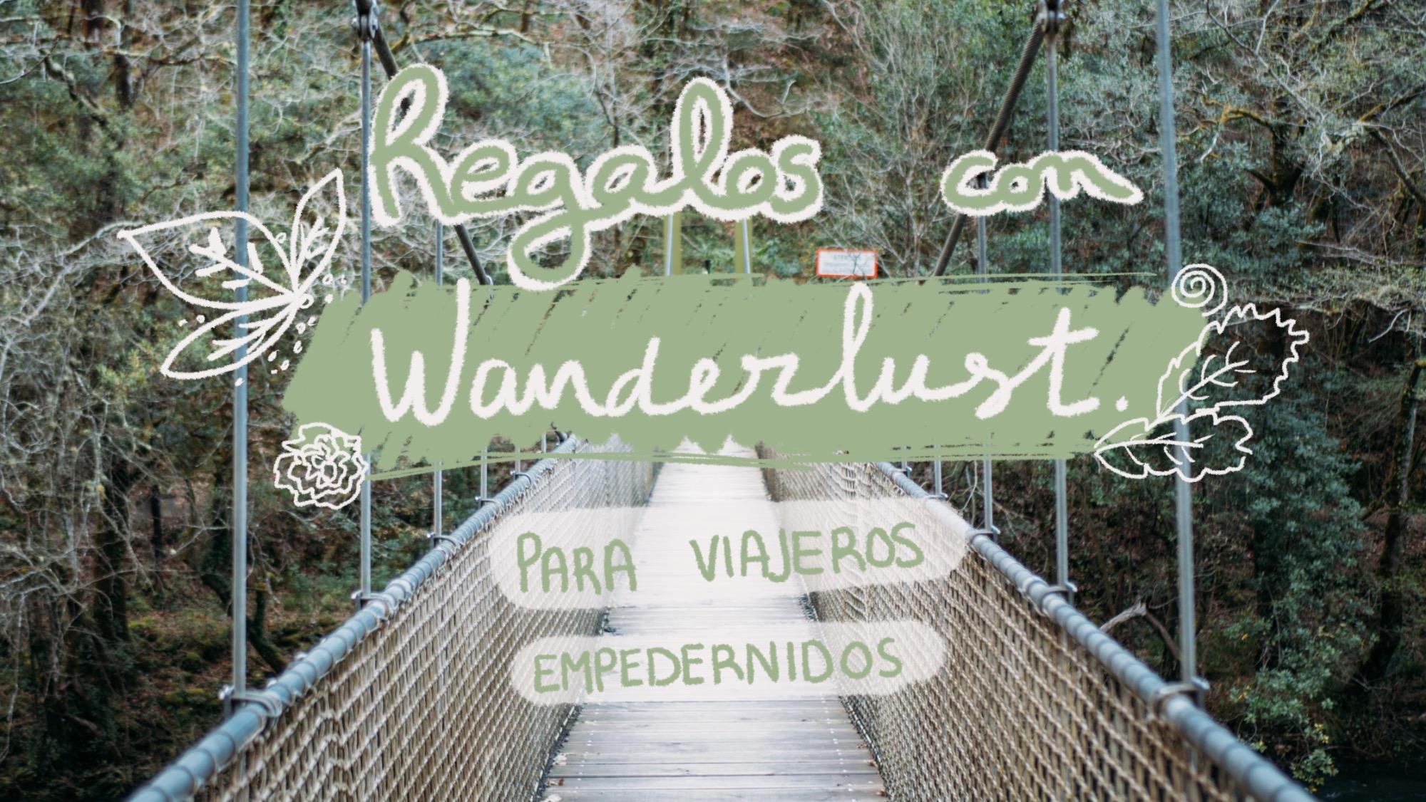 Regalos para viajeros y viajeras que llevan el wanderlust en las venas